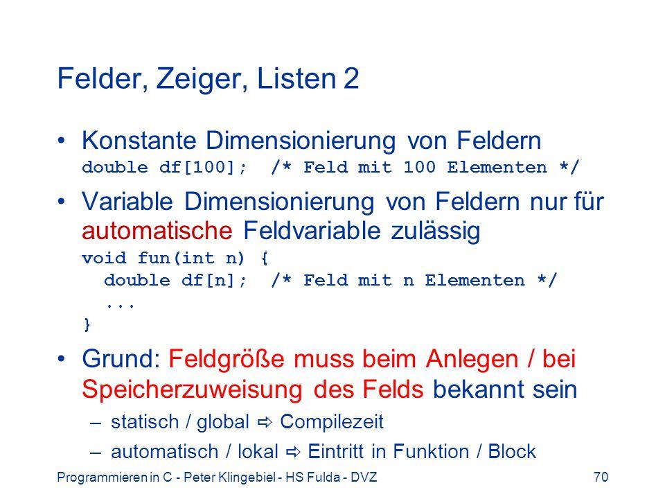 Felder, Zeiger, Listen 2 Konstante Dimensionierung von Feldern double df[100]; /* Feld mit 100 Elementen */